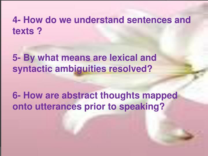 4- How do we understand sentences and     texts ?