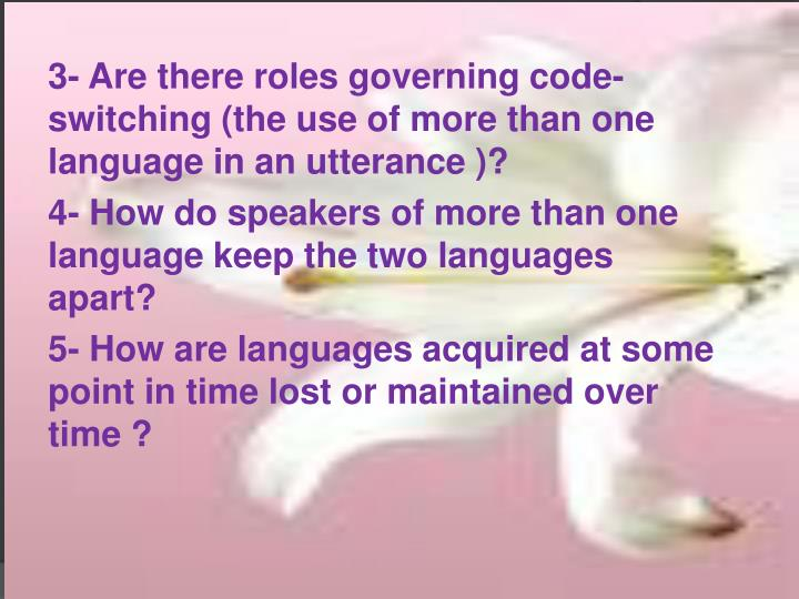 3- Are there roles governing code-                switching (the use of more than one     language in an utterance )?