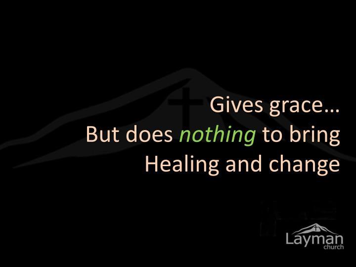 Gives grace…