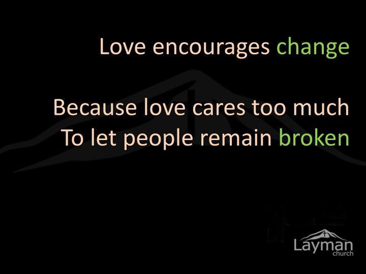 Love encourages