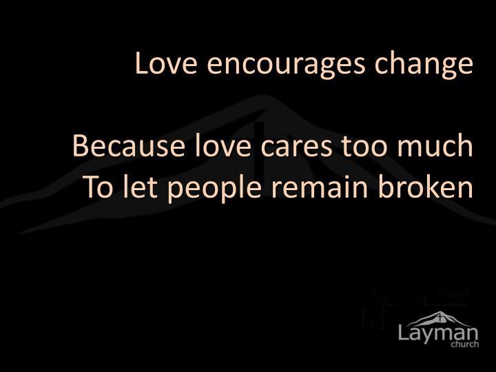 Love encourages change