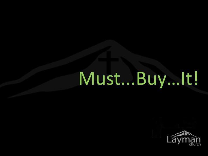 Must...Buy…It!