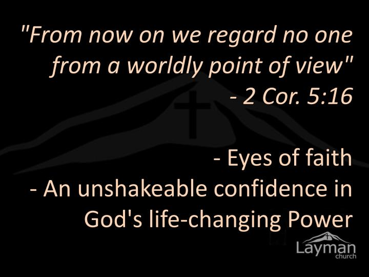 """""""From now on we regard no one from a worldly point of view"""""""