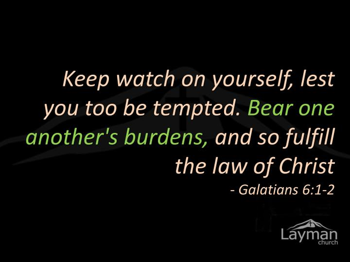 Keep watch on yourself, lest