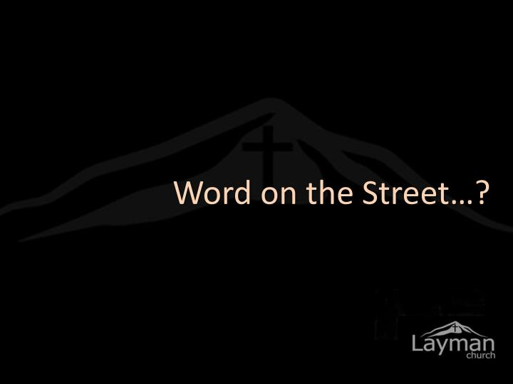 Word on the Street…?