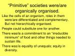 primitive societies were are organically organised