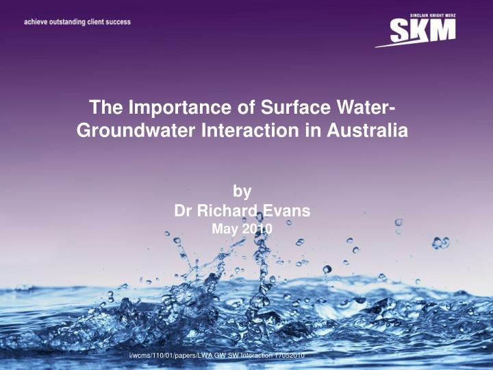 The Importance of Surface Water- Groundwater Interaction in Australia