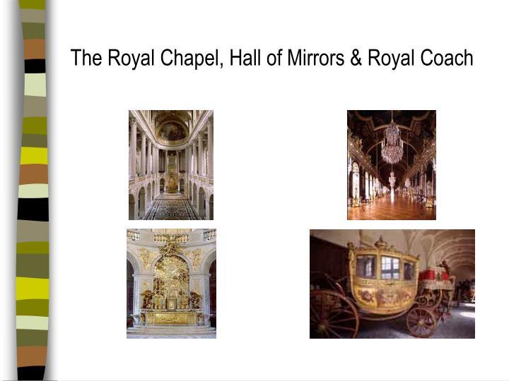The Royal Chapel, Hall of Mirrors & Royal Coach