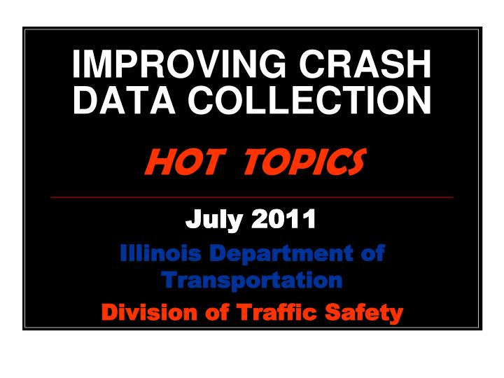 improving crash data collection hot topics n.