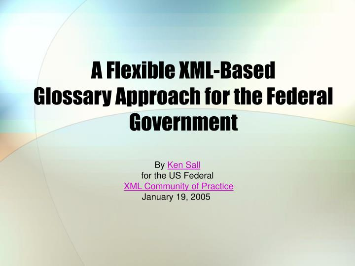 a flexible xml based glossary approach for the federal government n.