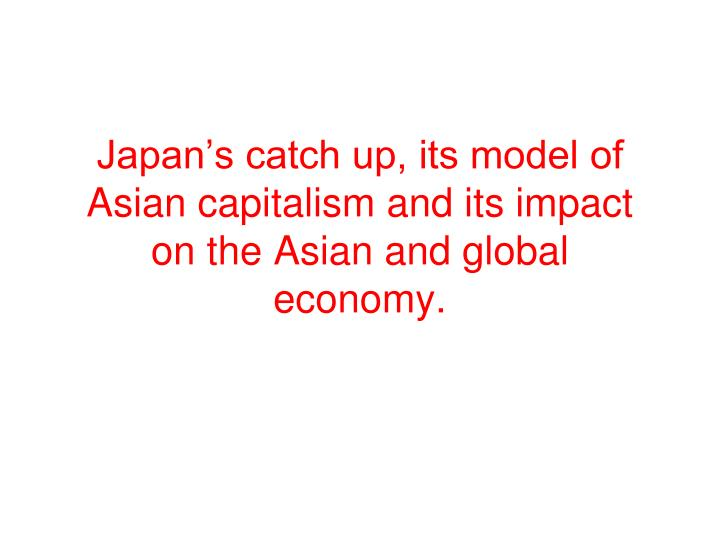 japan s catch up its model of asian capitalism and its impact on the asian and global economy n.
