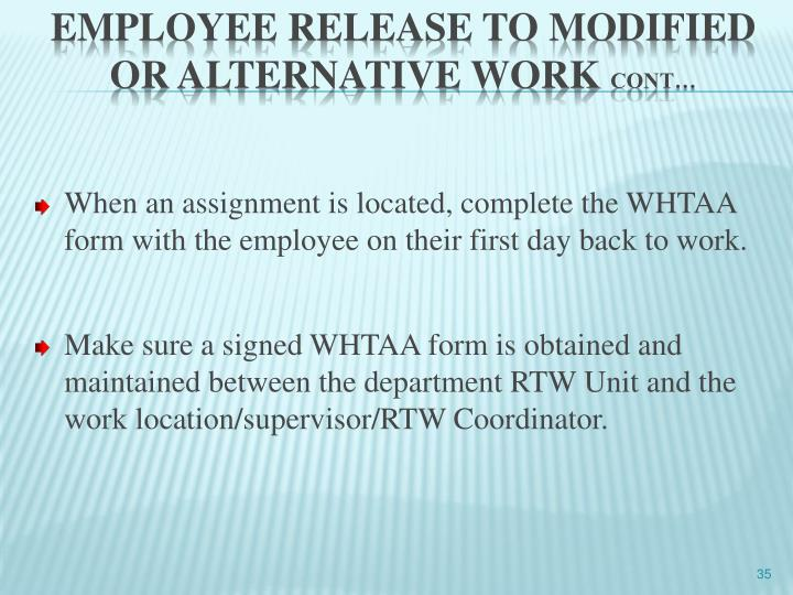When an assignment is located, complete the WHTAA form with the employee on their first day back to work.