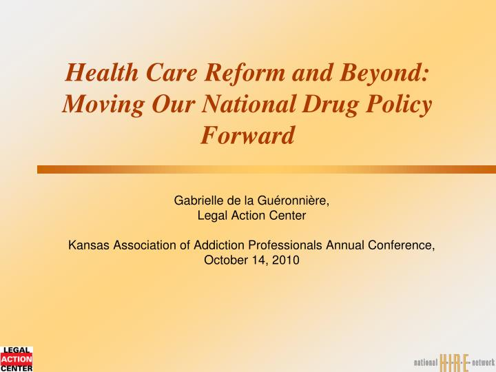 health care reform and beyond moving our national drug policy forward n.