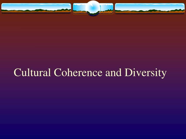 Cultural Coherence and Diversity