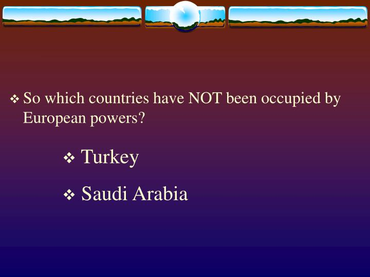 So which countries have NOT been occupied by European powers?