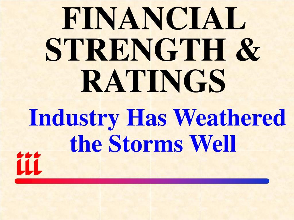 FINANCIAL STRENGTH & RATINGS