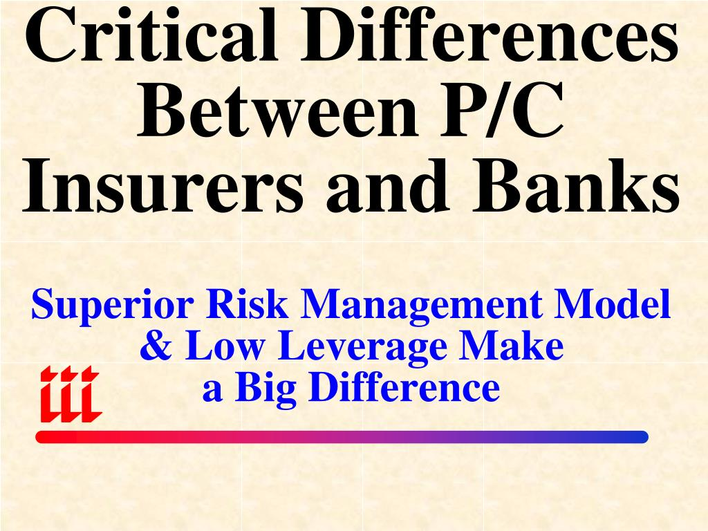 Critical Differences Between P/C Insurers and Banks