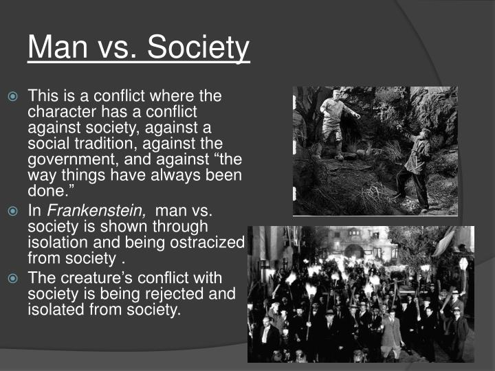 man vs society Conflicts/plot map conflicts -----conflict #1 man vs man one conflict between characters would be thomas and gally when they first met they both didn't like each other and gally bullied thomas both characters conflict #6 man vs society.