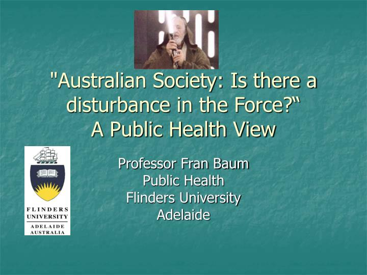australian society is there a disturbance in the force a public health view n.