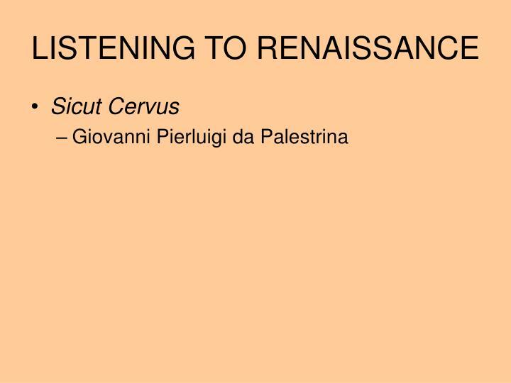 LISTENING TO RENAISSANCE