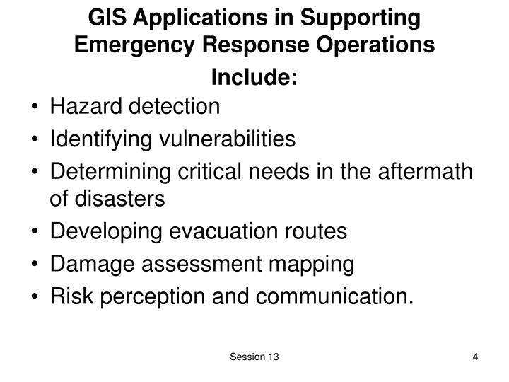 GIS Applications in Supporting Emergency Response Operations Include: