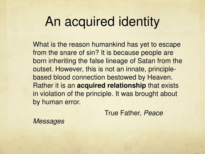 An acquired identity