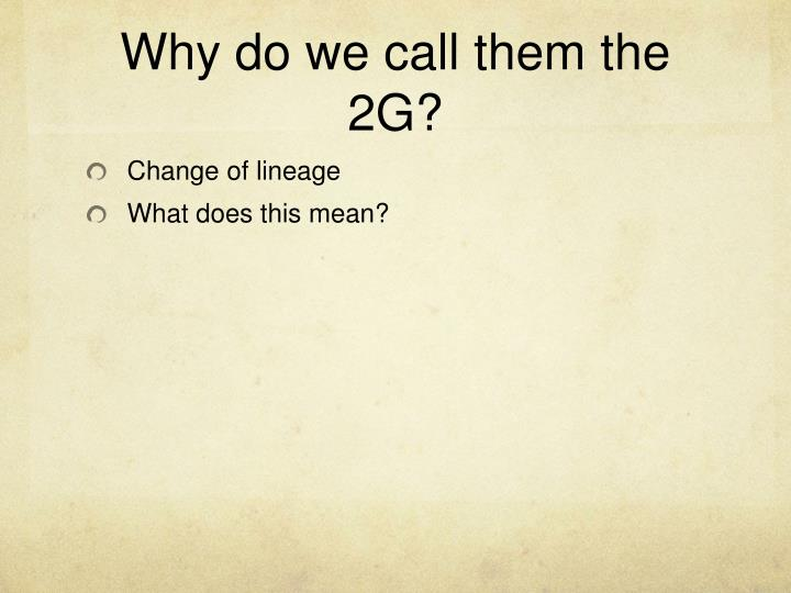 Why do we call them the 2G?