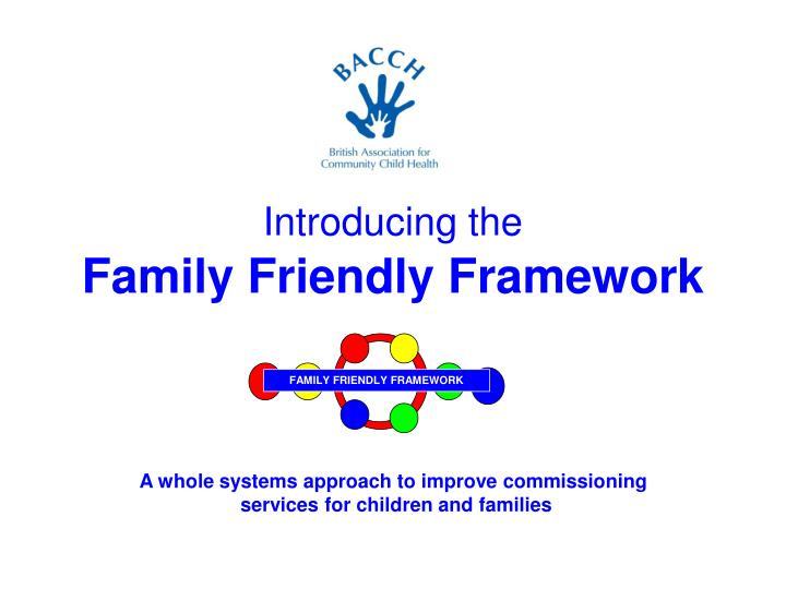 introducing the family friendly framework n.