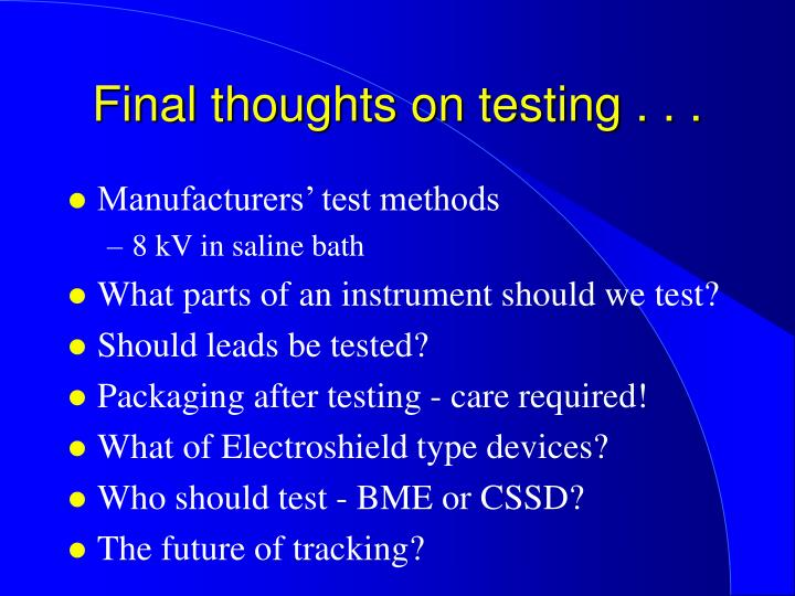 Final thoughts on testing . . .