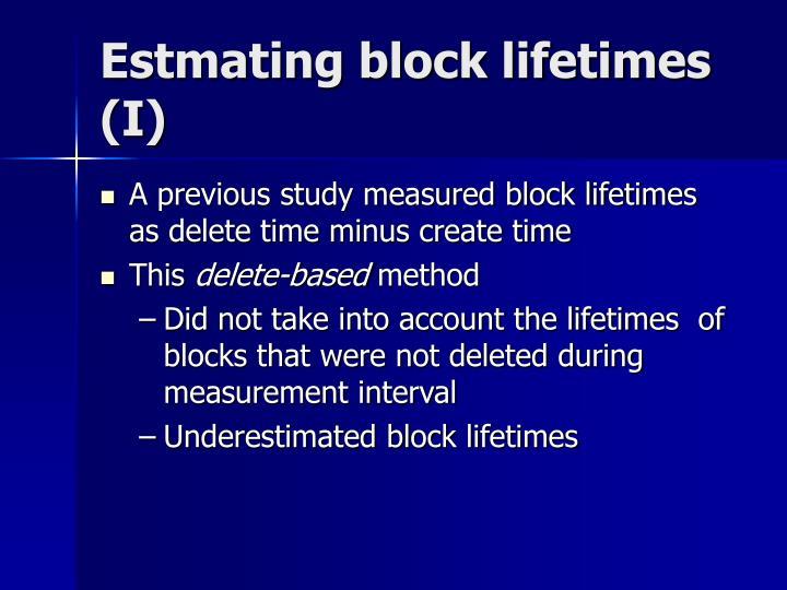 Estmating block lifetimes (I)