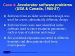 case 4 accelerator software problems usa canada 1985 87