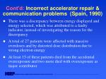 cont d incorrect accelerator repair communication problems spain 1990