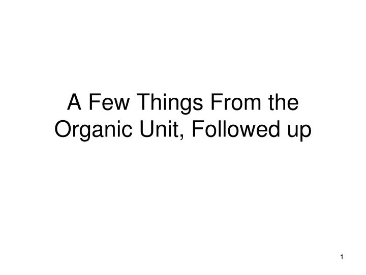 a few things from the organic unit followed up n.