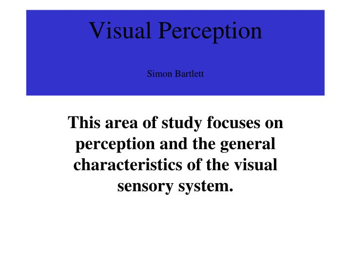 why study perception Definitions in chapters 1-3 of psyc-3115 textbook sensation and perception 3rd ed by wolfe, jm et al (2012) and augmented with information provided in class by professor goolkasian.