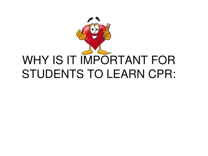 WHY IS IT IMPORTANT FOR STUDENTS TO LEARN CPR: