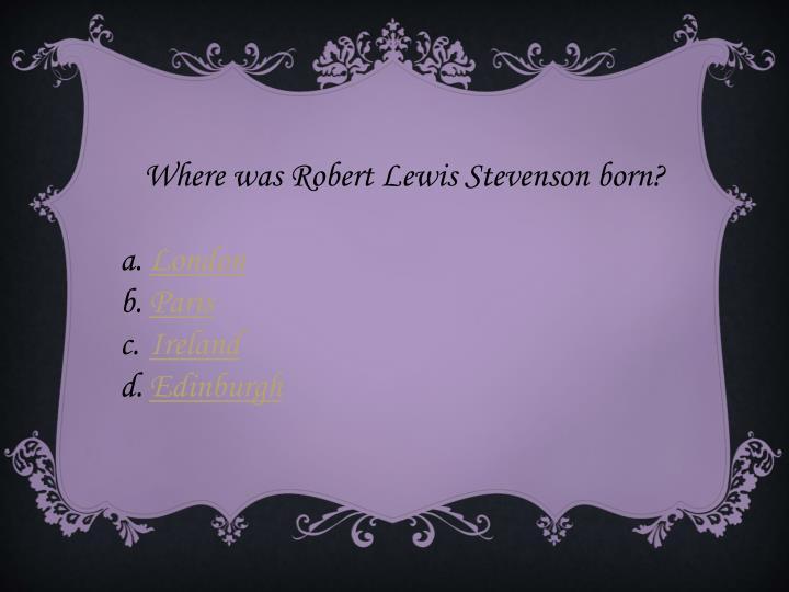 Where was Robert Lewis Stevenson born?