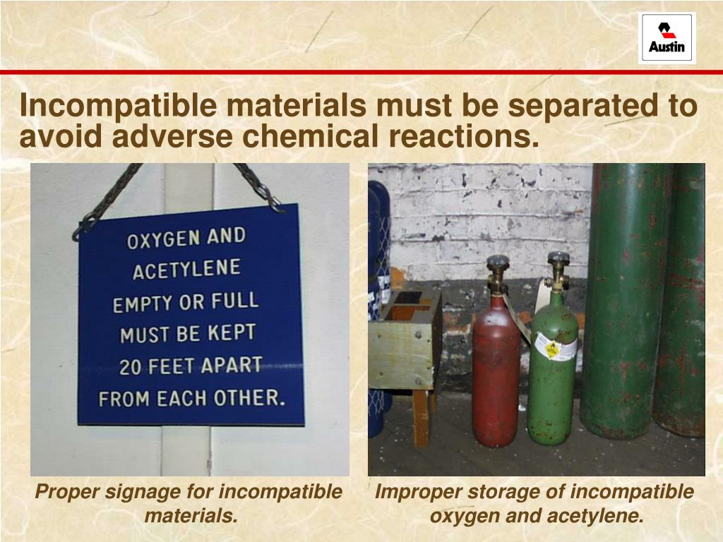 Incompatible materials must be separated to avoid adverse chemical reactions.