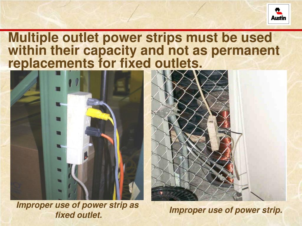 Multiple outlet power strips must be used within their capacity and not as permanent replacements for fixed outlets.
