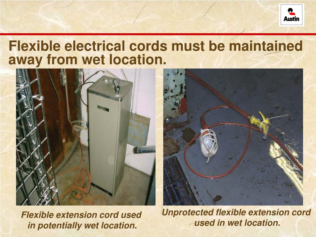 Flexible electrical cords must be maintained away from wet location.