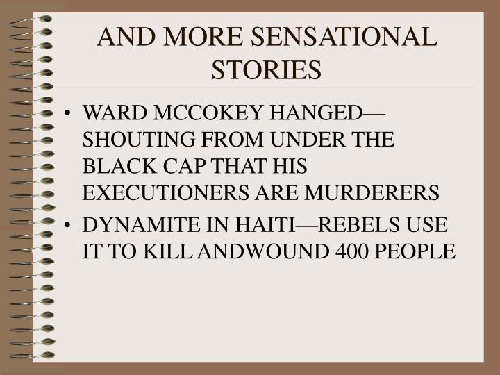 AND MORE SENSATIONAL STORIES