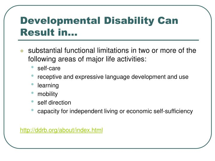 Developmental Disability Can Result in…