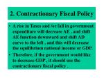 2 contractionary fiscal policy