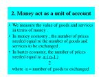 2 money act as a unit of account