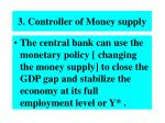3 controller of money supply