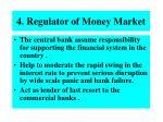 4 regulator of money market
