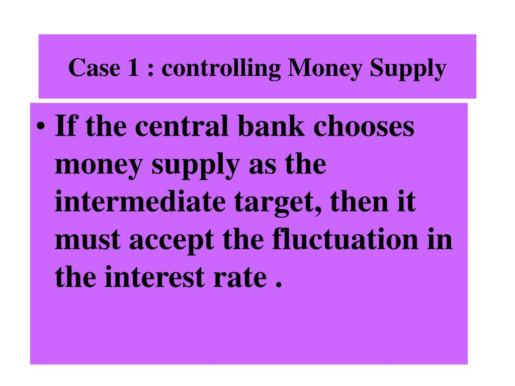 Case 1 : controlling Money Supply