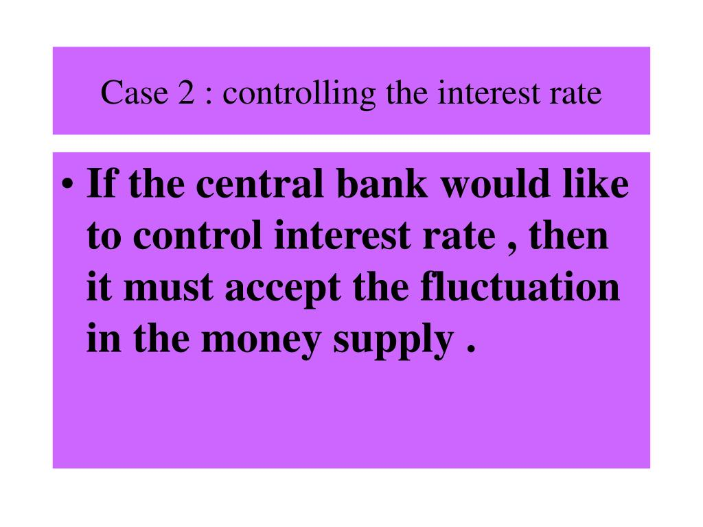 Case 2 : controlling the interest rate