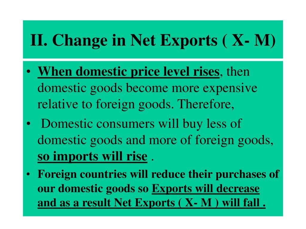 II. Change in Net Exports ( X- M)
