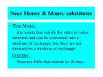near money money substitutes