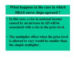 what happens in the case in which sras curve slope upward
